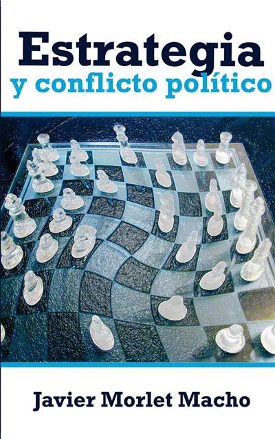 Estrategia y conflicto político de Javier Morlet Macho