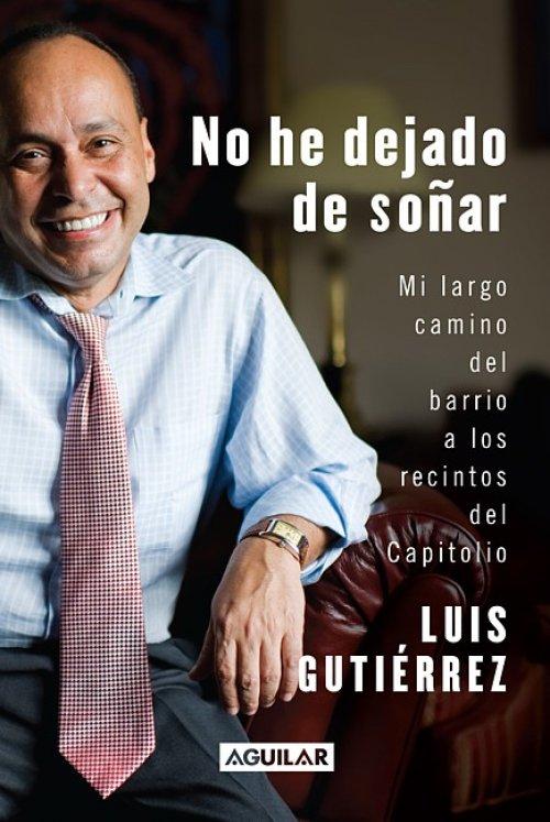 Portada No de dejado de soñar de congresista Luis Gutiérrez