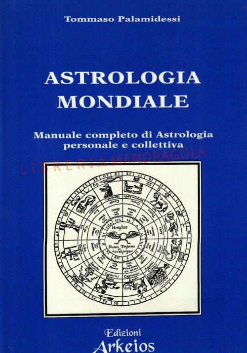 Astrologia Mondiale, manuale completo di astrologia personale e collettiva, Tommaso Palamidessi, Arkeios