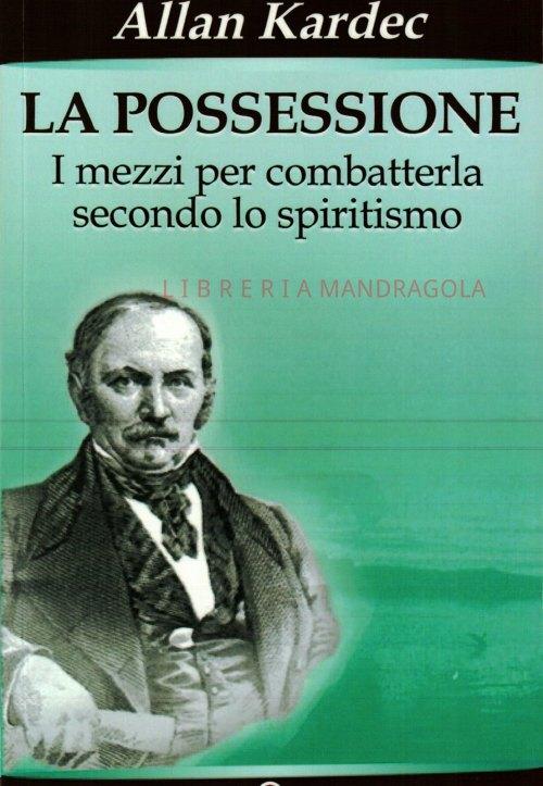 La Possessione, i mezzi per combatterla secondo lo spiritismo, Allan Kardec, Edizioni Mediterranee