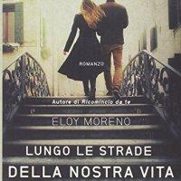Lungo le strade della nostra vita - Moreno Eloy