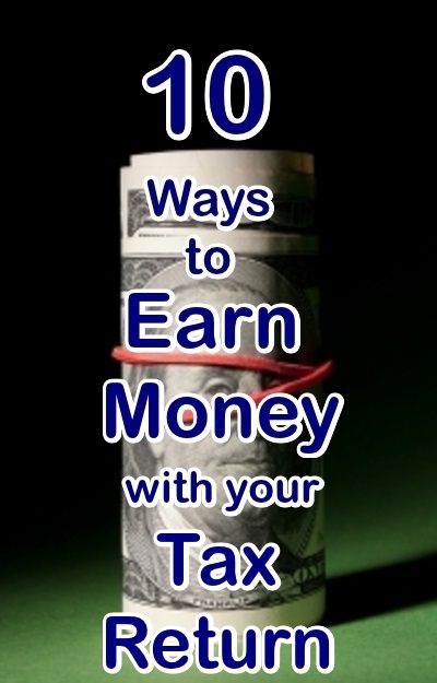 10 Ways to Earn Money With Your Tax Return - Life And My Finances