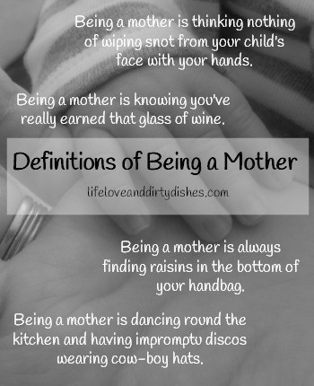 What makes me a mother? Read my definitions of being a mother...