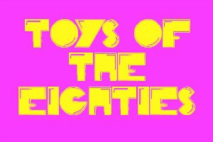 80's Toys featured Image