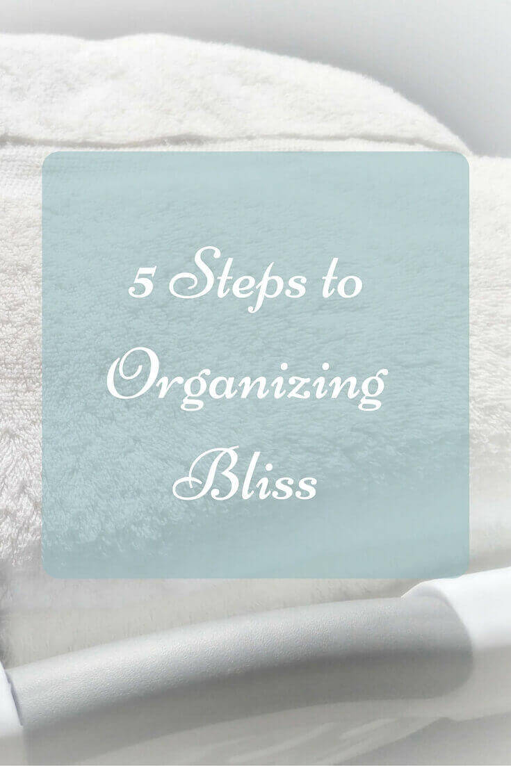 5 Steps to Organizing Bliss
