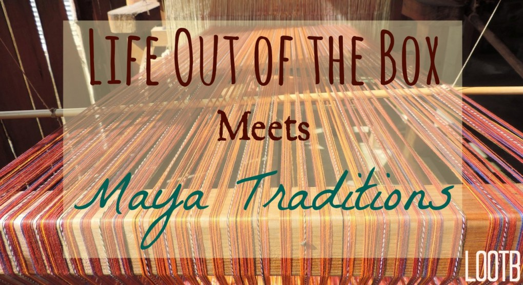 Life Out of the Box Meets Maya Traditions