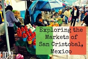 Life Out of the Box: Exploring the Markets of San Cristobal, Mexico