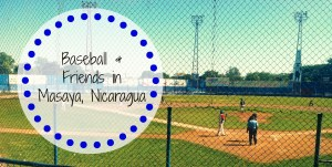 Life Out of the Box: Baseball & Friends in Masaya, Nicaragua