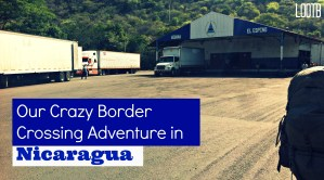 Life Out of the Box: Our Crazy Border Crossing Adventure in Nicaragua