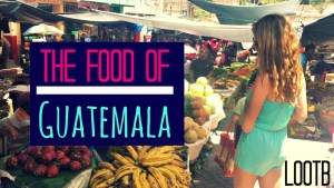 Life Out of the Box: The Food of the Guatemala