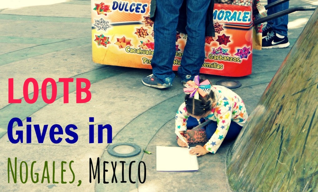 Life Out of the Box: LOOTB Gives in Nogales, Mexico