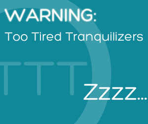Too Tired Tranquilizers