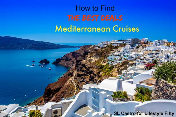 How to find the best Mediterranean cruise deals - Lifestyle Fifty