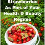 7 Ways to Use Strawberries as part of your Health and Beauty Regime