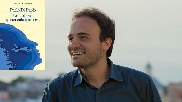 """Paolo Di Paolo """"Una storia quasi solo d'amore"""" Feltrinelli"""