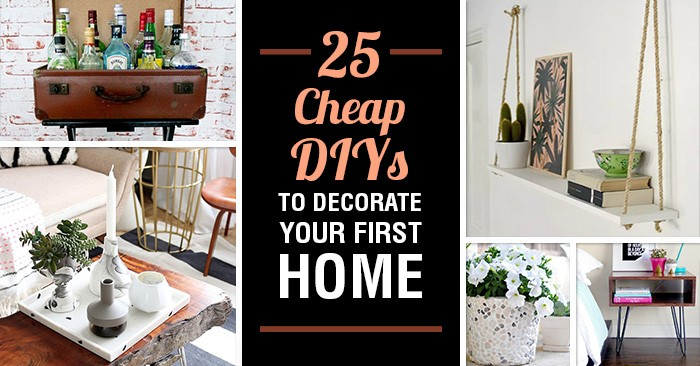 25 Diy Projects To Decorate Your First Home On The Cheap
