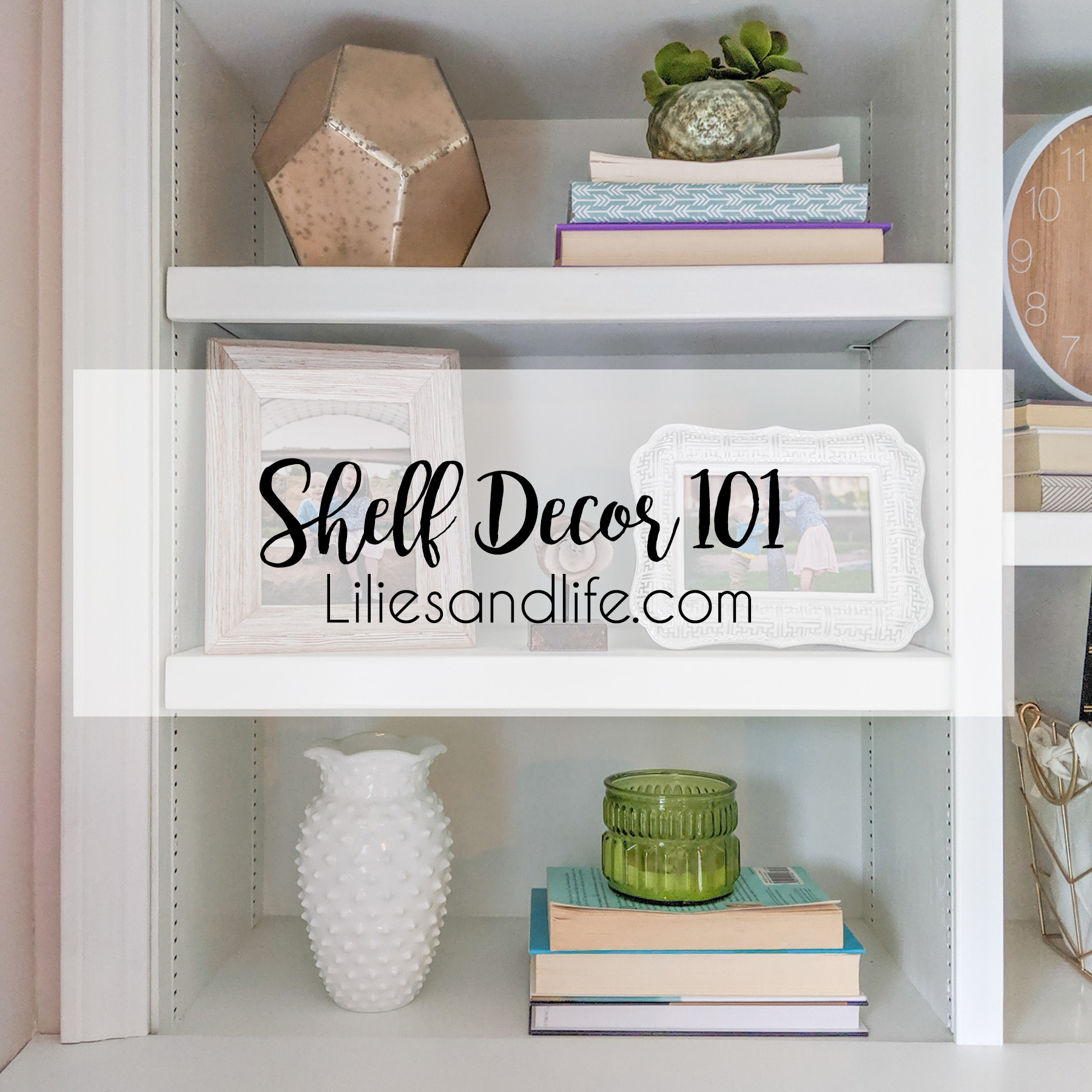 Shelf Decorating 101 Lilies And Life Interior Decorating Blog Home Decor Diy