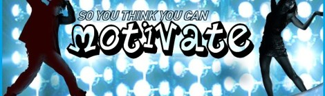 So You Think You Can Motivate
