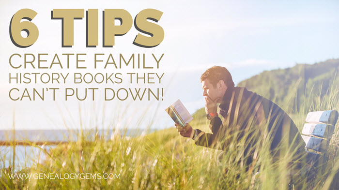 6 Tips to Create Family History Books They Can\u0027t Put Down