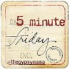 another Five Minute Friday joint with Lisa Jo and friends.  check it out! www.lisajobaker.com