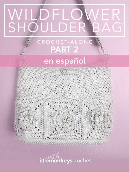 Wildflower Shoulder Bag CAL (Part 2 of 3) - en Español  |  Free Crochet Purse Pattern by Little Monkeys Crochet
