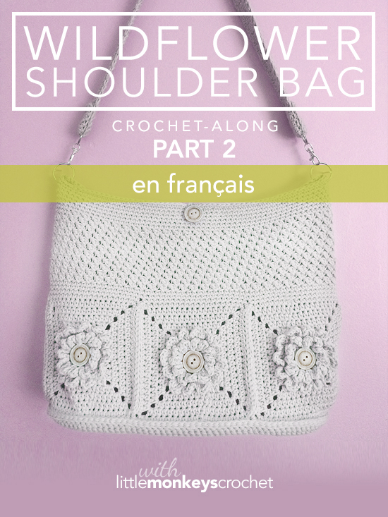 Wildflower Shoulder Bag CAL (Part 2 of 3) - Français  |  Free Crochet Purse Pattern by Little Monkeys Crochet