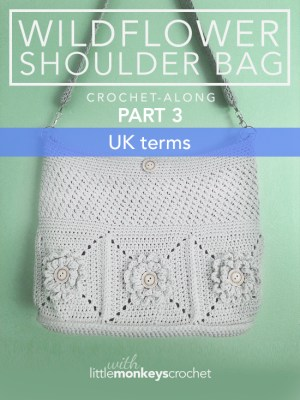 Wildflower Shoulder Bag CAL (Part 3 of 3) - UK Terms  |  Free Crochet Purse Pattern by Little Monkeys Crochet