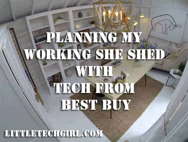 Planning My Working She Shed with Tech from Best Buy