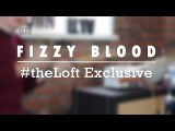 #theLoft Exclusive: Fizzy Blood