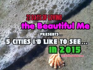 5CitiesI'dLiketoSeein2015