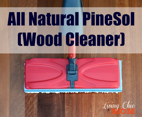 All Natural Pinesol Wood Cleaner Living Chic Mom