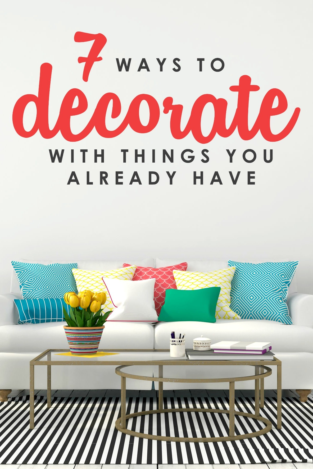 7 Ways to Decorate with Things You Already Have | Easy Home Decor