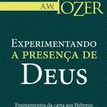 Experimentando a Presença de Deus (A.W. Tozer)