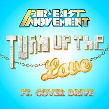 Far East Movement feat Cover Drive - Turn Up The Love