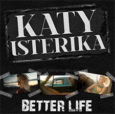 Katy Isterika - Better Life
