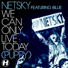 Netsky feat Billie - We Can Only Live Today (Puppy)