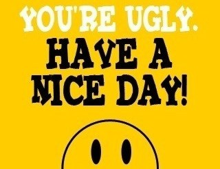 I'm Busy. Your Ugly. Have A Nice Day.