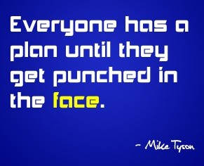 Everyone has a plan until they get punched in the face.