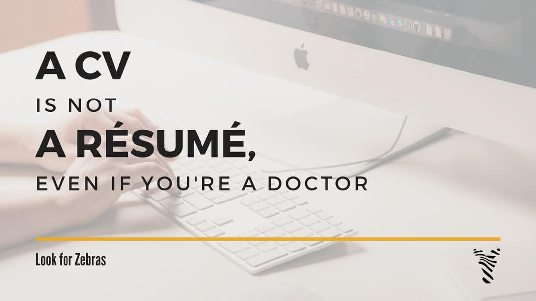 The Guide to Resume and CV Format for Doctors Look for Zebras - what is a resume cv