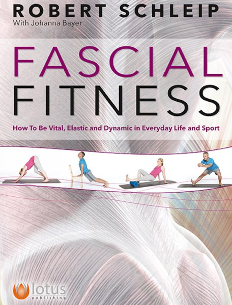 Fascial Fitness: How To Be Vital, Elastic and Dynamic in Everyday Life and Sport