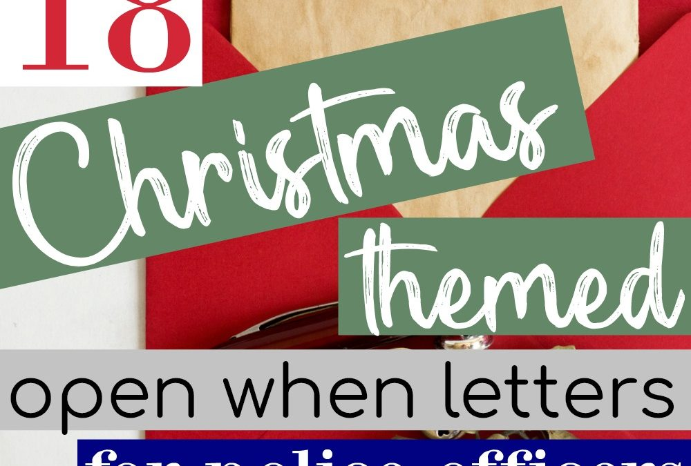 18 Christmas Open When Letter Ideas For Your Officer - Love and Blues