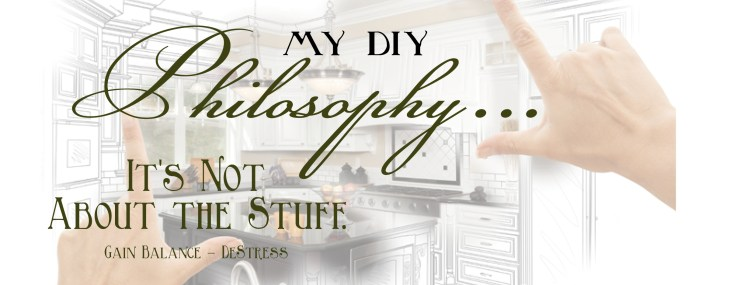 It's Not About the Stuff – My Philosophy Behind DIY