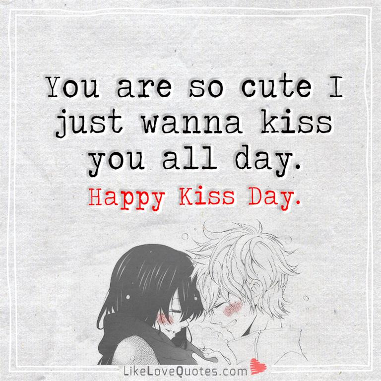 Just Wanna Kiss You All Day Happy Kiss Day - LikeLoveQuotes - allday quotes