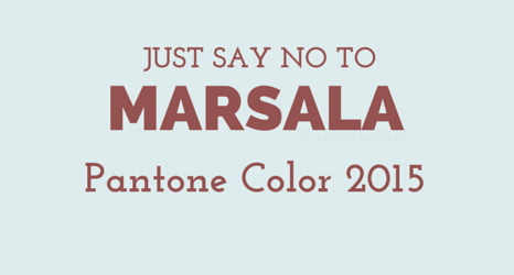 Just Say No to Marsala! – Pantone Color of 2015