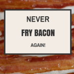 Never Fry Bacon Again!