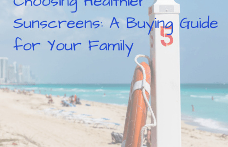 Choosing Healthier Sunscreens: A Buying Guide for Your Family