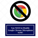 Why You Need to Disable Google Chrome Microphone, Right NOW!
