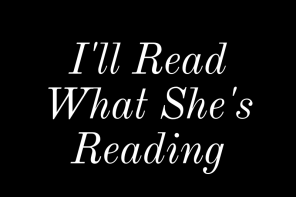 I'll Read What She's Reading