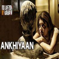 Ankhiyaan Lyrics | Do Lafzon Ki Kahani