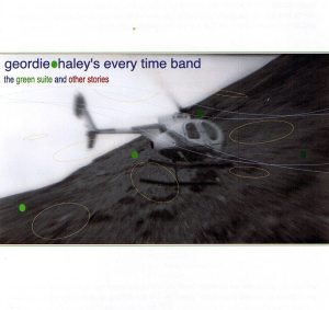 Geordie Haley's Every Time Band   The Green Suite And Other Stories ; cover